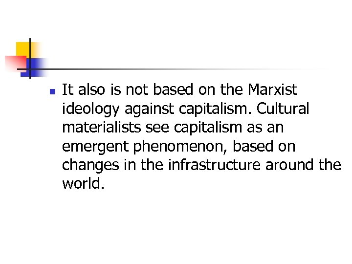 n It also is not based on the Marxist ideology against capitalism. Cultural materialists