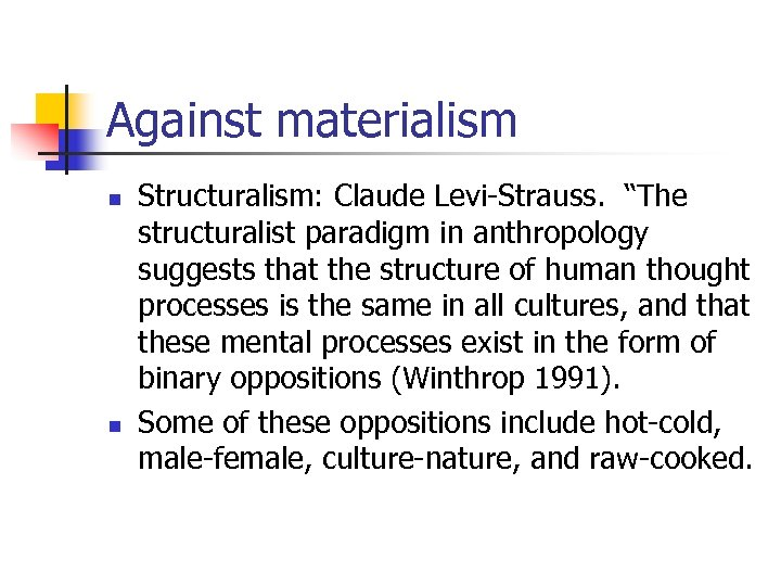 "Against materialism n n Structuralism: Claude Levi-Strauss. ""The structuralist paradigm in anthropology suggests that"