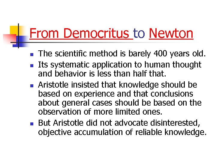 From Democritus to Newton n n The scientific method is barely 400 years old.
