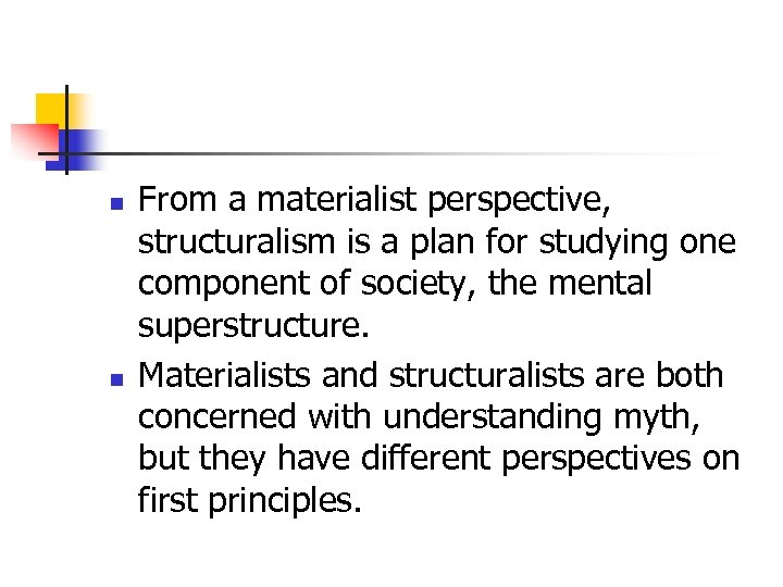 n n From a materialist perspective, structuralism is a plan for studying one component