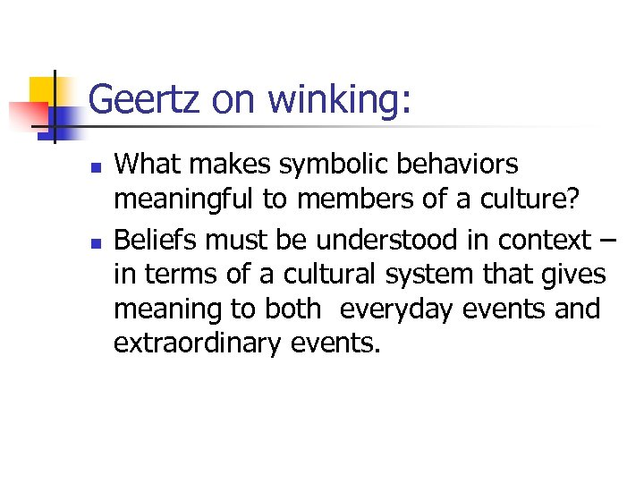 Geertz on winking: n n What makes symbolic behaviors meaningful to members of a