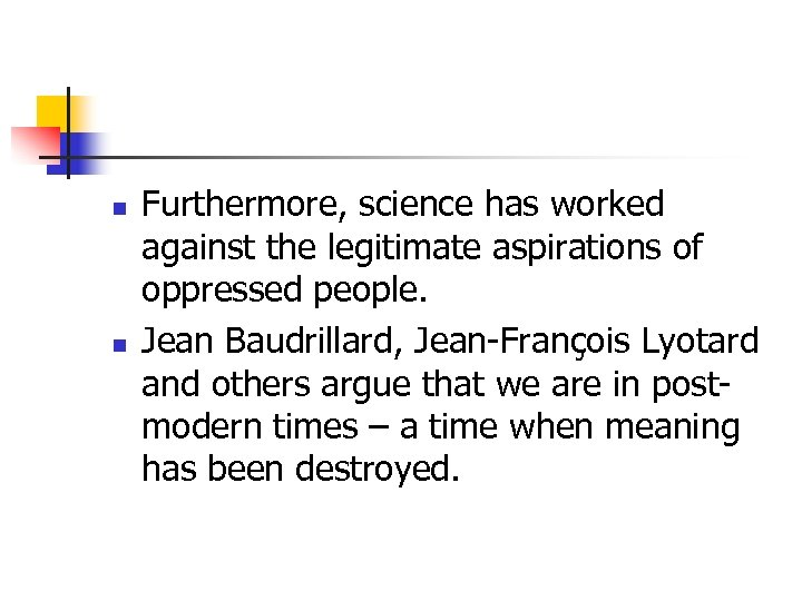 n n Furthermore, science has worked against the legitimate aspirations of oppressed people. Jean