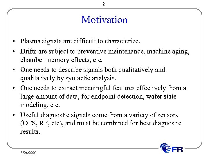 2 Motivation • Plasma signals are difficult to characterize. • Drifts are subject to