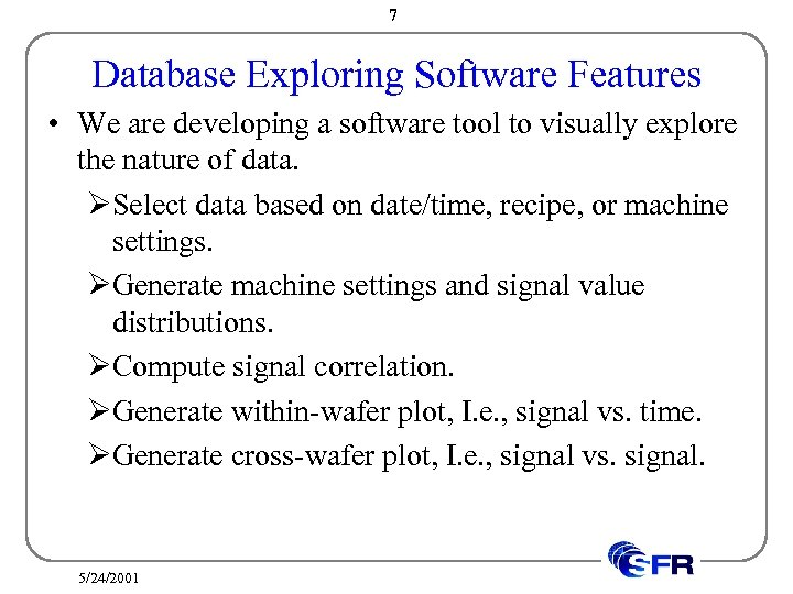 7 Database Exploring Software Features • We are developing a software tool to visually