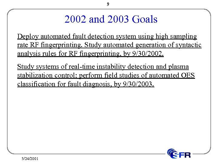 9 2002 and 2003 Goals Deploy automated fault detection system using high sampling rate
