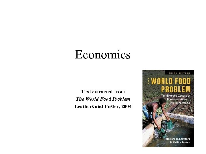 Economics Text extracted from The World Food Problem Leathers and Foster, 2004