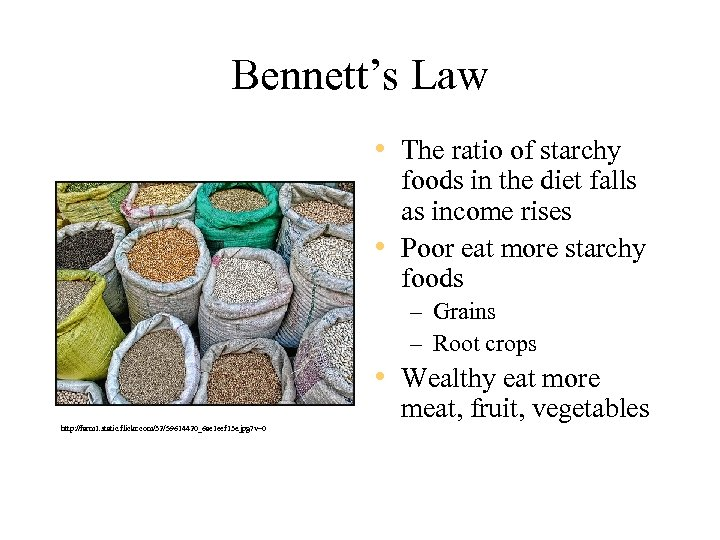 Bennett's Law • The ratio of starchy foods in the diet falls as income