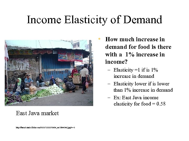 Income Elasticity of Demand • How much increase in demand for food is there