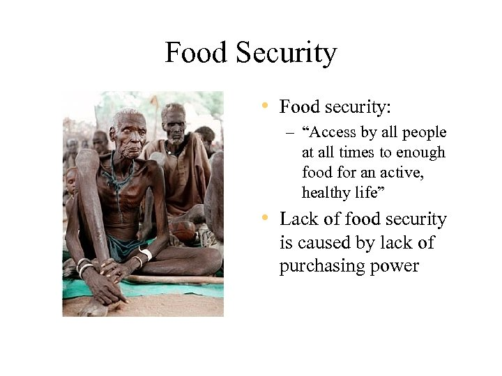 "Food Security • Food security: – ""Access by all people at all times to"