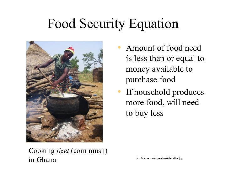 Food Security Equation • Amount of food need is less than or equal to
