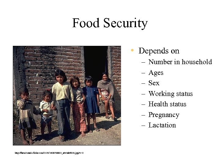 Food Security • Depends on – – – – http: //farm 2. static. flickr.