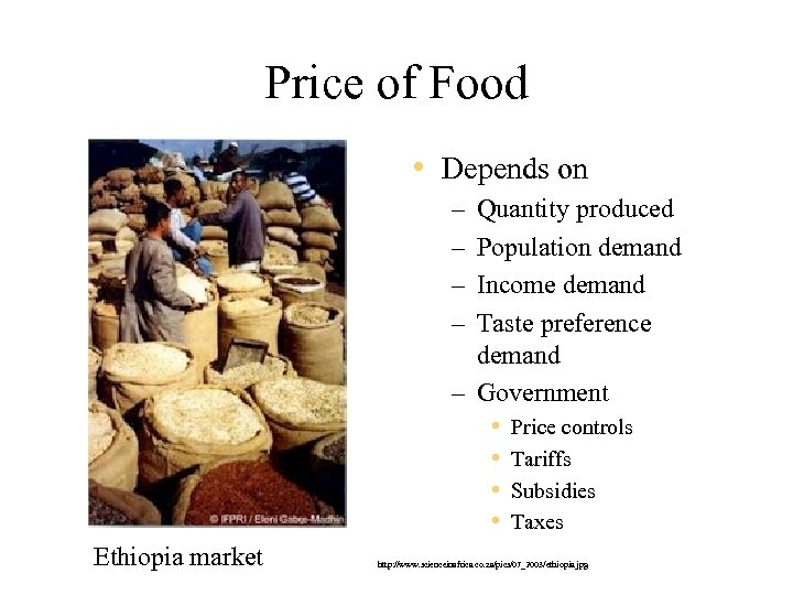 Price of Food • Depends on – – Quantity produced Population demand Income demand