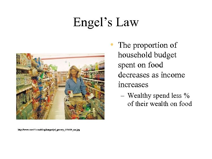 Engel's Law • The proportion of household budget spent on food decreases as income