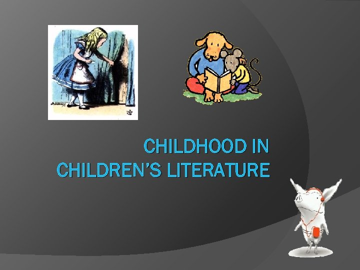 CHILDHOOD IN CHILDREN'S LITERATURE