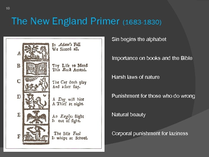 10 The New England Primer (1683 -1830) Sin begins the alphabet Importance on books