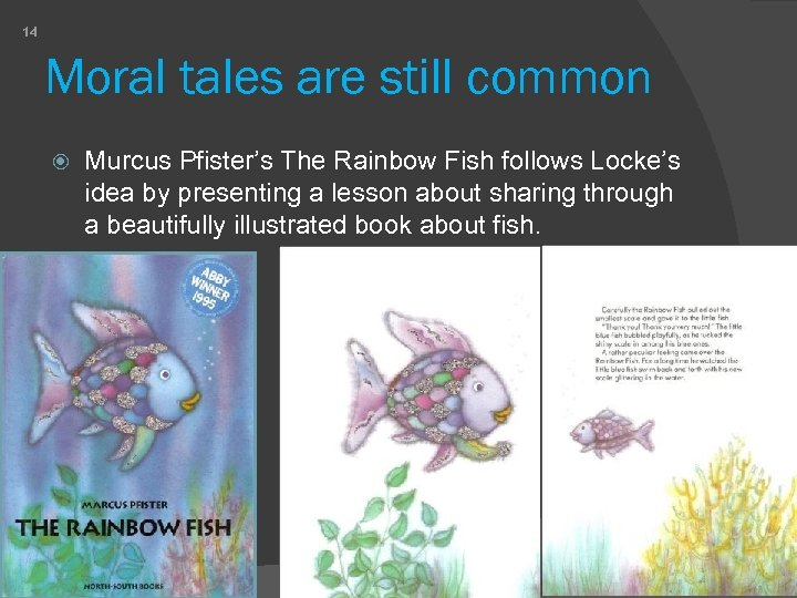 14 Moral tales are still common Murcus Pfister's The Rainbow Fish follows Locke's idea