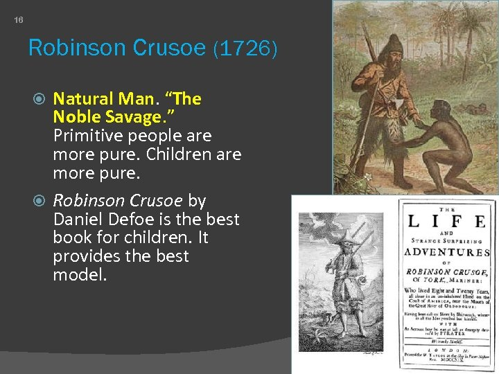 """16 Robinson Crusoe (1726) Natural Man. """"The Noble Savage. """" Primitive people are more"""