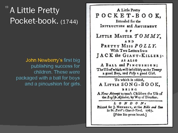 19 A Little Pretty Pocket-book. (1744) John Newberry's first big publishing success for children.