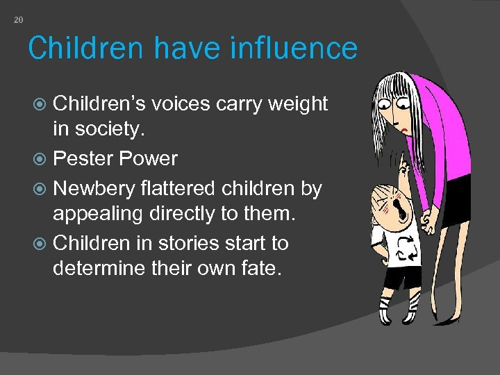 20 Children have influence Children's voices carry weight in society. Pester Power Newbery flattered