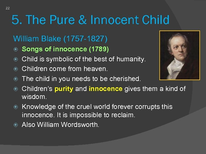 22 5. The Pure & Innocent Child William Blake (1757 -1827) Songs of innocence