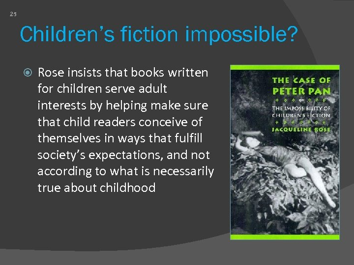 25 Children's fiction impossible? Rose insists that books written for children serve adult interests