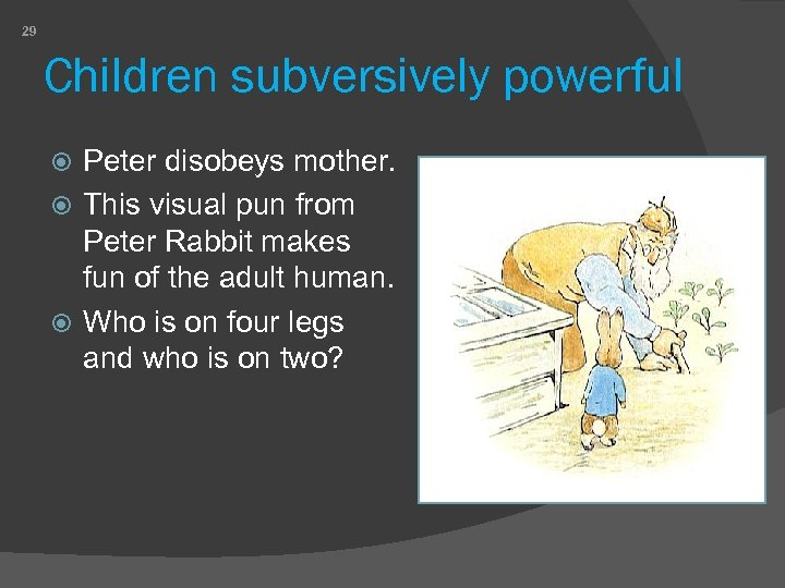 29 Children subversively powerful Peter disobeys mother. This visual pun from Peter Rabbit makes