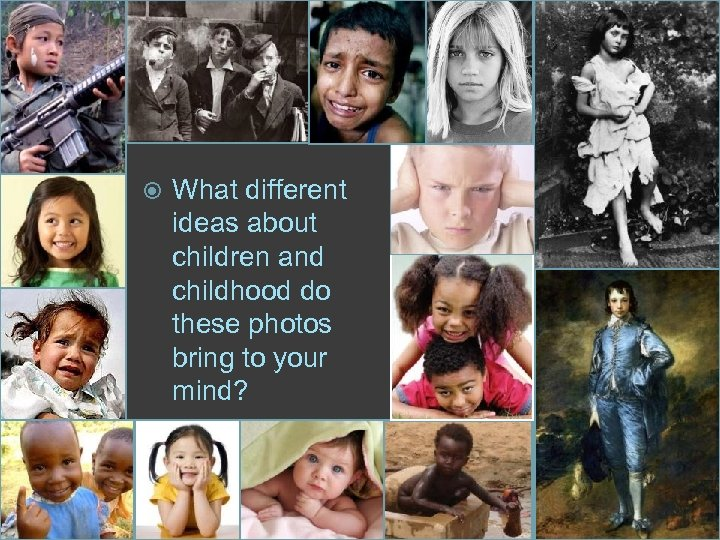 3 What different ideas about children and childhood do these photos bring to your