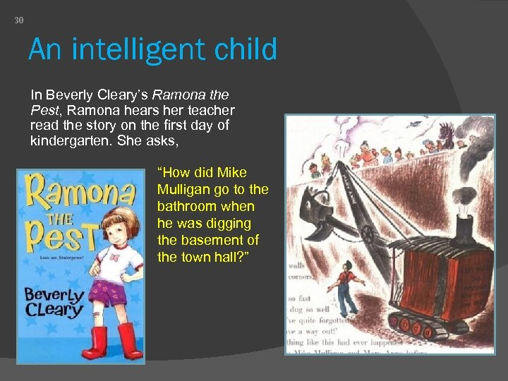 30 An intelligent child In Beverly Cleary's Ramona the Pest, Ramona hears her teacher
