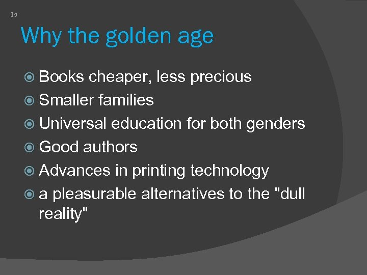 35 Why the golden age Books cheaper, less precious Smaller families Universal education for