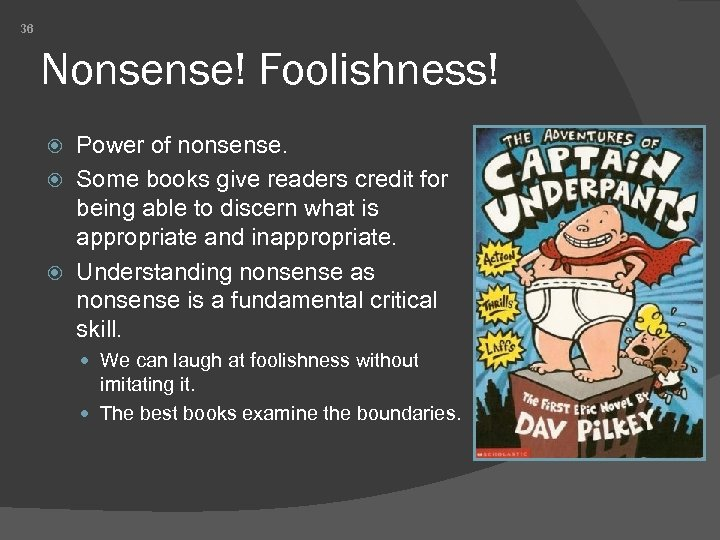 36 Nonsense! Foolishness! Power of nonsense. Some books give readers credit for being able