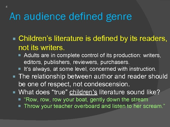 4 An audience defined genre Children's literature is defined by its readers, not its