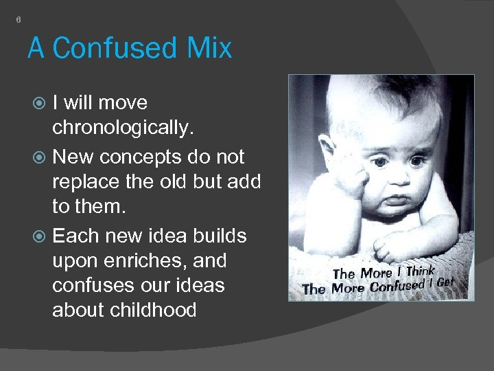 6 A Confused Mix I will move chronologically. New concepts do not replace the