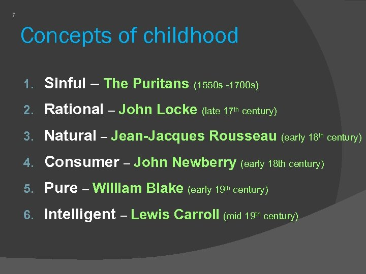 7 Concepts of childhood 1. Sinful – The Puritans (1550 s -1700 s) 2.