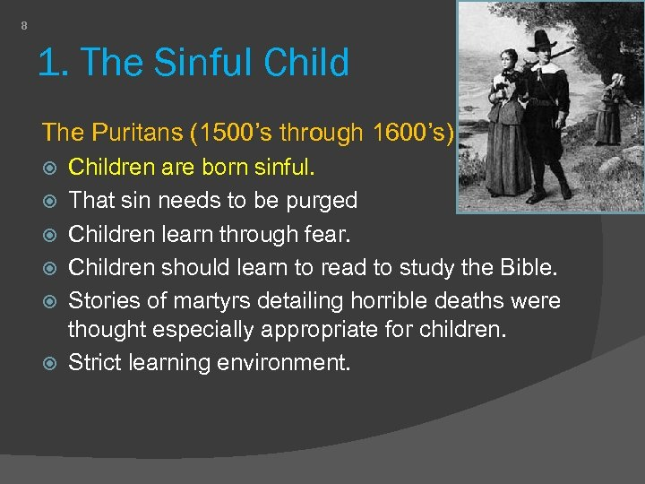 8 1. The Sinful Child The Puritans (1500's through 1600's) Children are born sinful.