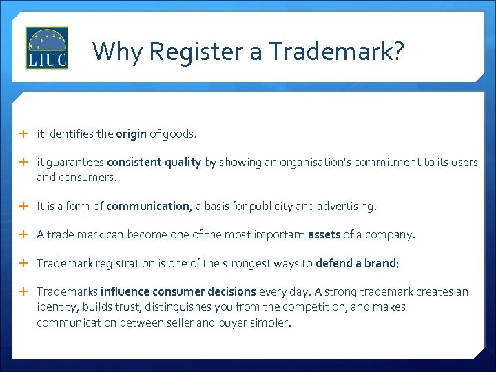 Why Register a Trademark? it identifies the origin of goods. it guarantees consistent quality