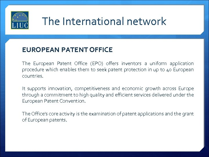 The International network EUROPEAN PATENT OFFICE The European Patent Office (EPO) offers inventors a
