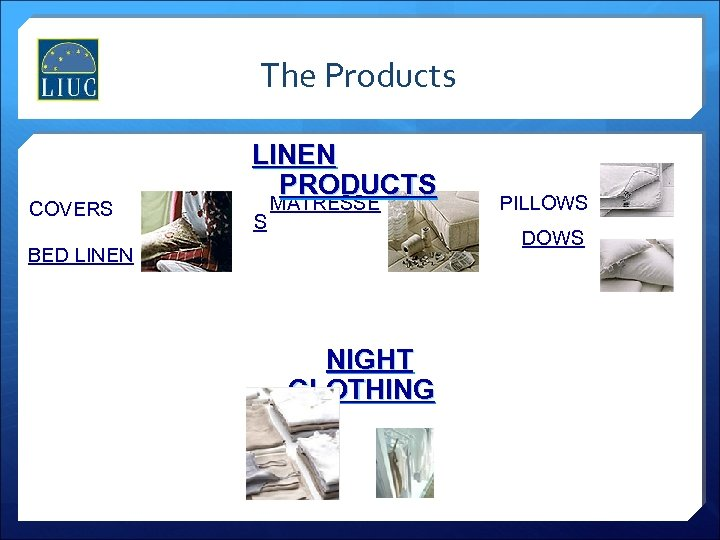 The Products COVERS LINEN PRODUCTS S MATRESSE PILLOWS DOWS BED LINEN NIGHT CLOTHING