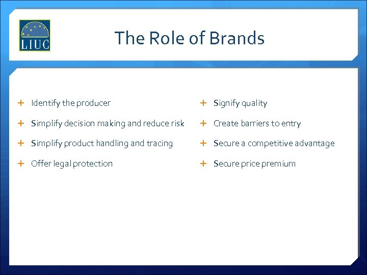 The Role of Brands Identify the producer Signify quality Simplify decision making and reduce