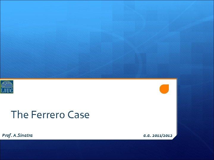 The Ferrero Case Prof. A. Sinatra a. a. 2011/2012