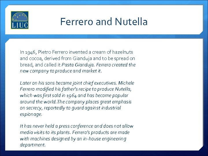 Ferrero and Nutella In 1946, Pietro Ferrero invented a cream of hazelnuts and cocoa,
