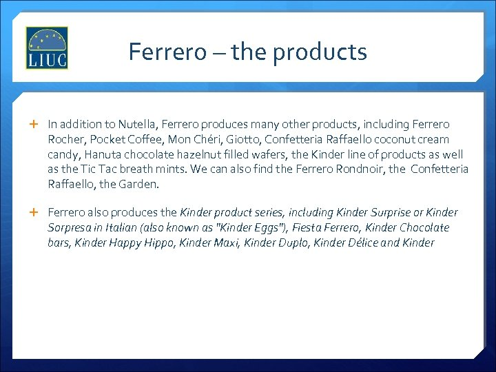 Ferrero – the products In addition to Nutella, Ferrero produces many other products, including