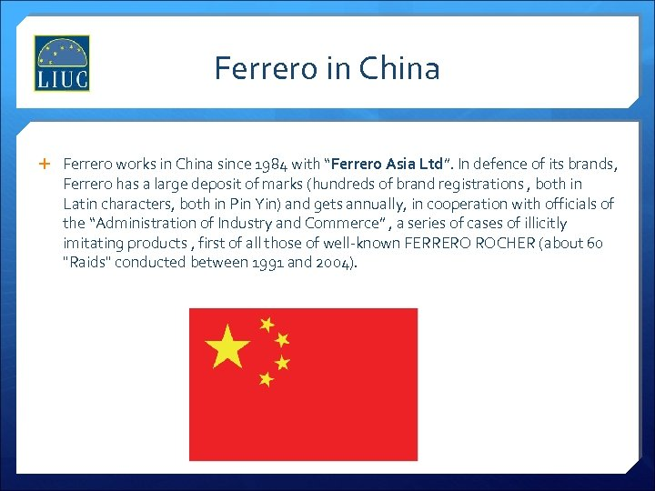 "Ferrero in China Ferrero works in China since 1984 with ""Ferrero Asia Ltd"". In"