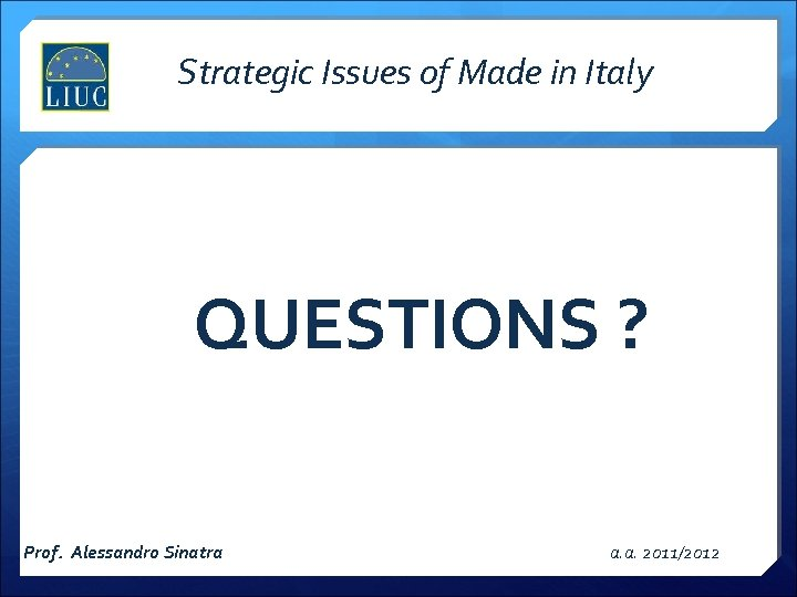 Strategic Issues of Made in Italy QUESTIONS ? Prof. Alessandro Sinatra a. a. 2011/2012