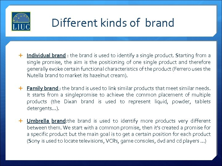 Different kinds of brand Individual brand : the brand is used to identify a