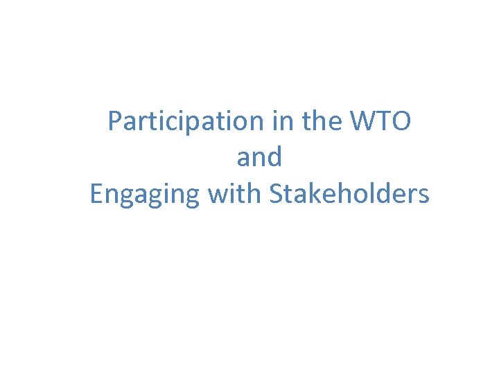 Participation in the WTO and Engaging with Stakeholders