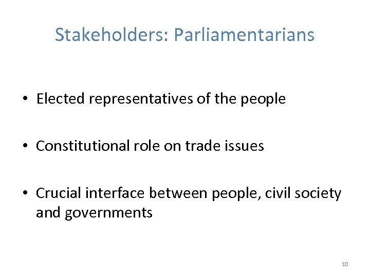Stakeholders: Parliamentarians • Elected representatives of the people • Constitutional role on trade issues