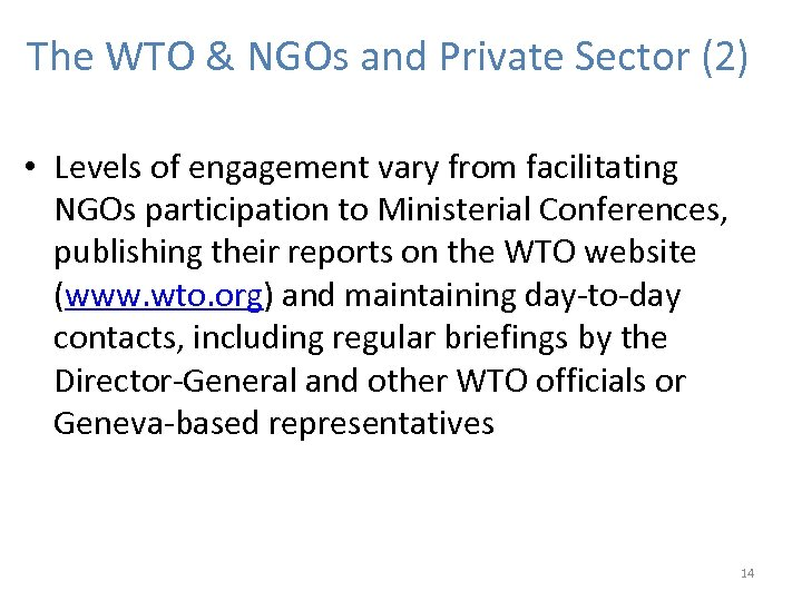 The WTO & NGOs and Private Sector (2) • Levels of engagement vary from