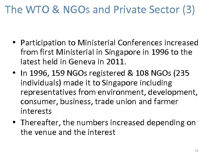 The WTO & NGOs and Private Sector (3) • Participation to Ministerial Conferences increased