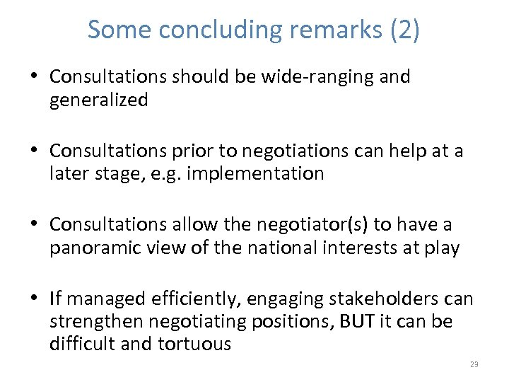Some concluding remarks (2) • Consultations should be wide-ranging and generalized • Consultations prior