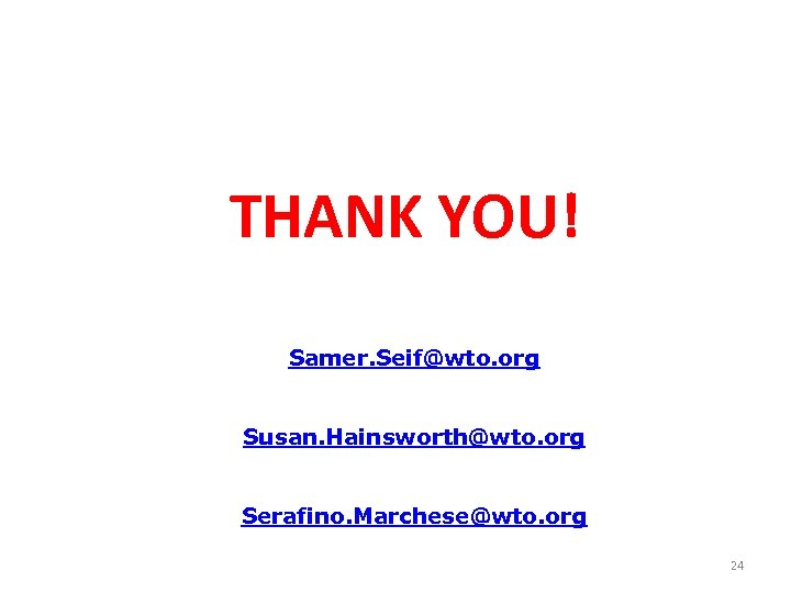 THANK YOU! Samer. Seif@wto. org Susan. Hainsworth@wto. org Serafino. Marchese@wto. org 24
